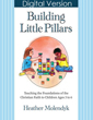 Close up view of Building Little Pillars PDF: Teaching the Foundations of the Christian Faith to Children Ages 3-6 - PDF DOWNLOAD Version