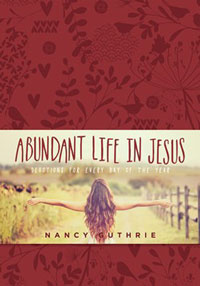 ABUNDANT LIFE IN JESUS: DEVOTIONS FOR EVERY DAY