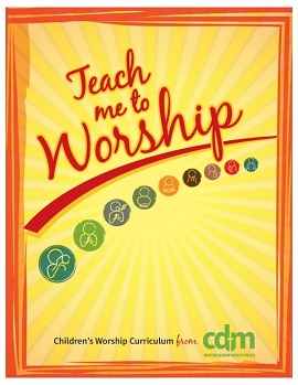 TEACH ME TO WORSHIP CURRICULUM