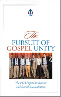 Pursuit of Gospel Unity - PCA Position Paper on Racism & Racial Reconciliation