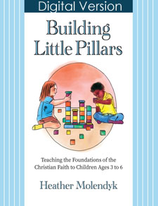 Building Little Pillars PDF: Teaching the Foundations of the Christian Faith to Children Ages 3-6 - PDF DOWNLOAD Version