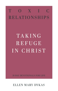 Toxic Relationships - Taking Refuge in Christ